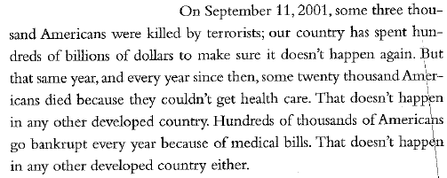 On September 11, 2001, some 3000 Americans were killed by terrorists... every year since... some 20000 Americans died because they couldn't get health care.